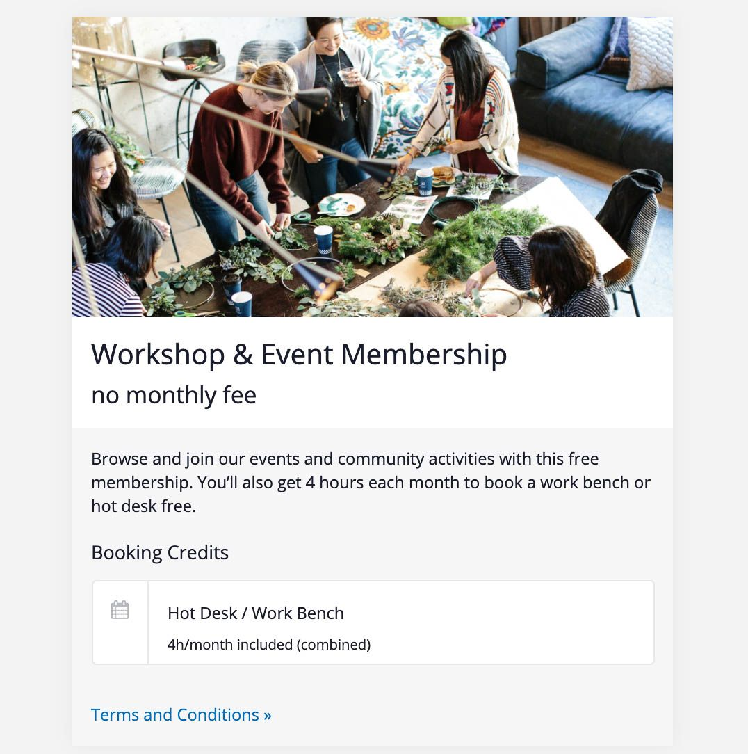 A membership designed to provide access to events and workshops promoted using the Cobot events feature. It includes 4 hours of booking credits for a hot desk or work bench.