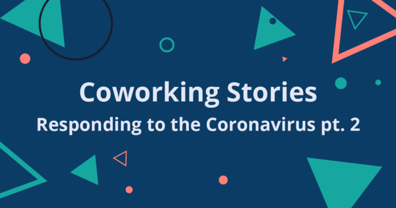 Coworking Stories: Responding to the Coronavirus Part 2